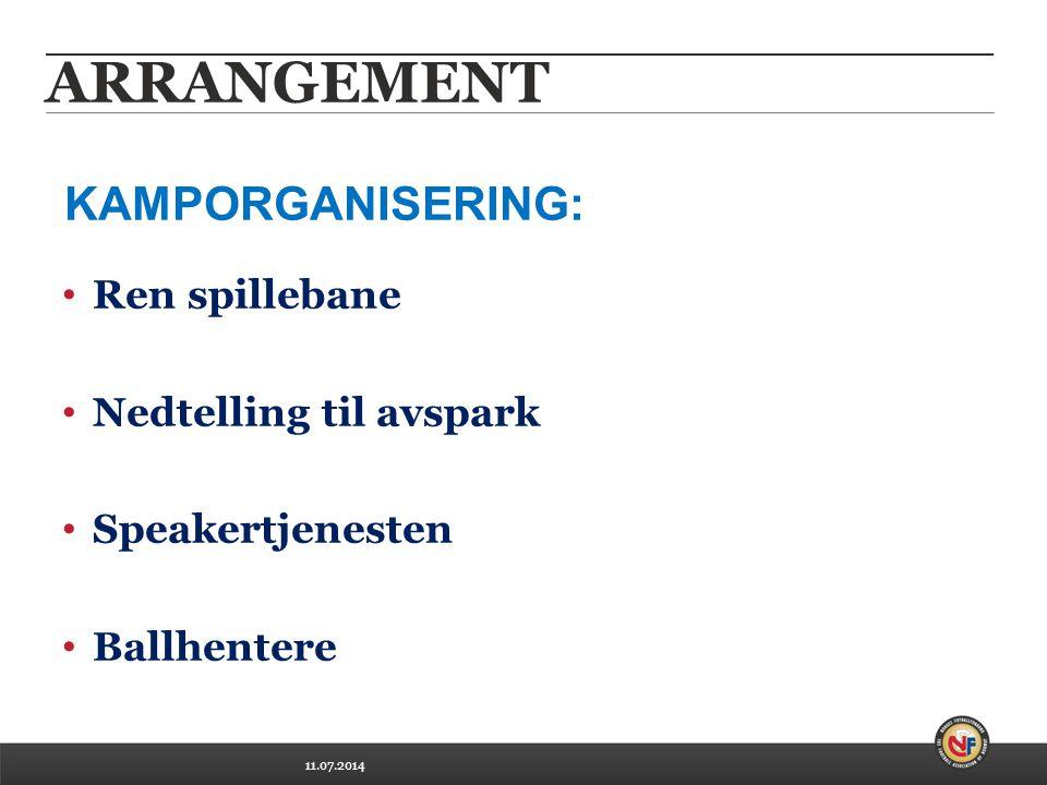 11.07.2014 ARRANGEMENT Ren spillebane Nedtelling til avspark Speakertjenesten Ballhentere KAMPORGANISERING:
