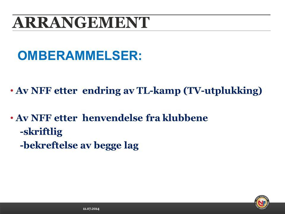 11.07.2014 ARRANGEMENT Av NFF etter endring av TL-kamp (TV-utplukking) Av NFF etter henvendelse fra klubbene -skriftlig -bekreftelse av begge lag OMBERAMMELSER:
