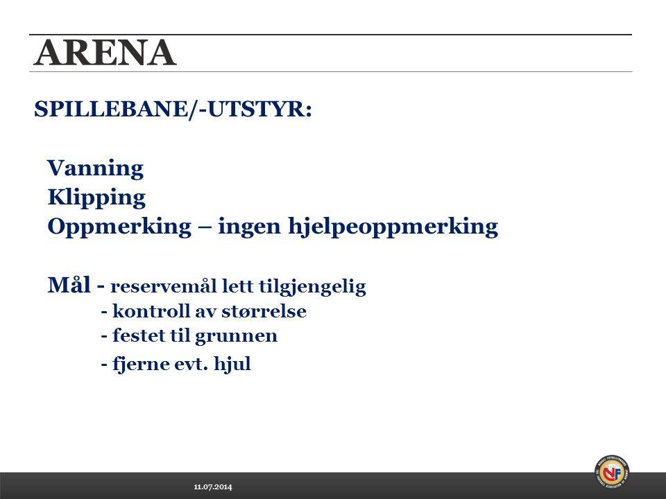 11.07.2014 ARENA SPILLEBANE/-UTSTYR: Vanning Klipping Oppmerking – ingen hjelpeoppmerking Mål - reservemål lett tilgjengelig - kontroll av størrelse - festet til grunnen - fjerne evt.