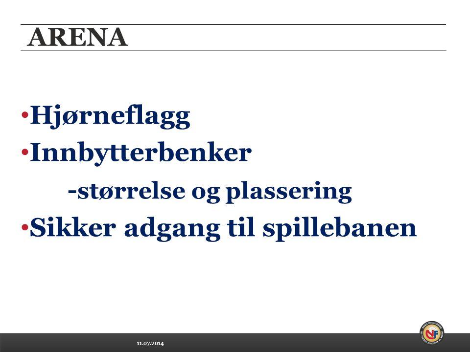 11.07.2014 ARENA Hjørneflagg Innbytterbenker - størrelse og plassering Sikker adgang til spillebanen