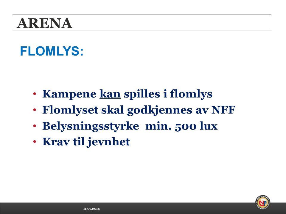 11.07.2014 ARENA Kampene kan spilles i flomlys Flomlyset skal godkjennes av NFF Belysningsstyrke min.