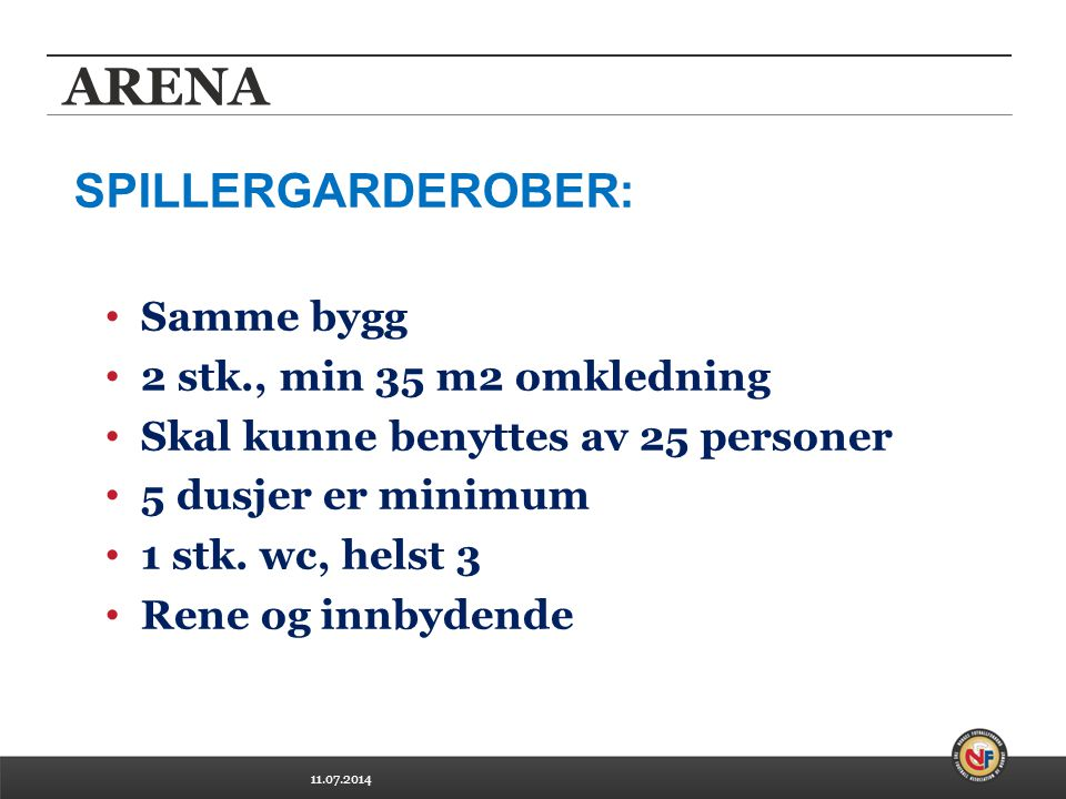 11.07.2014 ARENA Håndtere dommertrio av 2 kjønn Hvis 2 separate skal de ligge i samme bygg Bør ligge i samme bygg som spillergard.