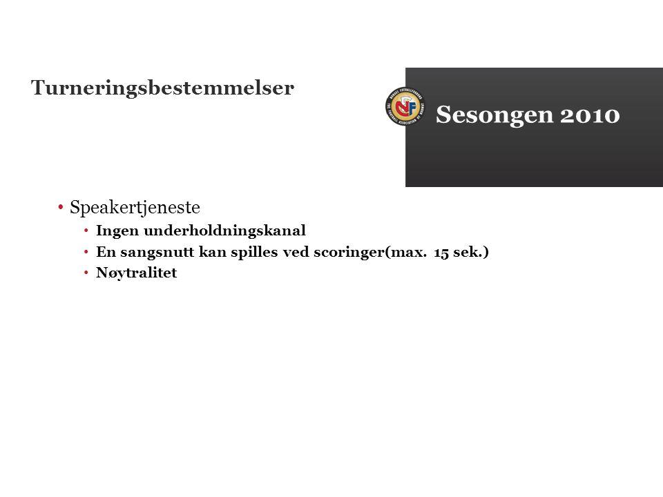 Turneringsbestemmelser Speakertjeneste Ingen underholdningskanal En sangsnutt kan spilles ved scoringer(max.