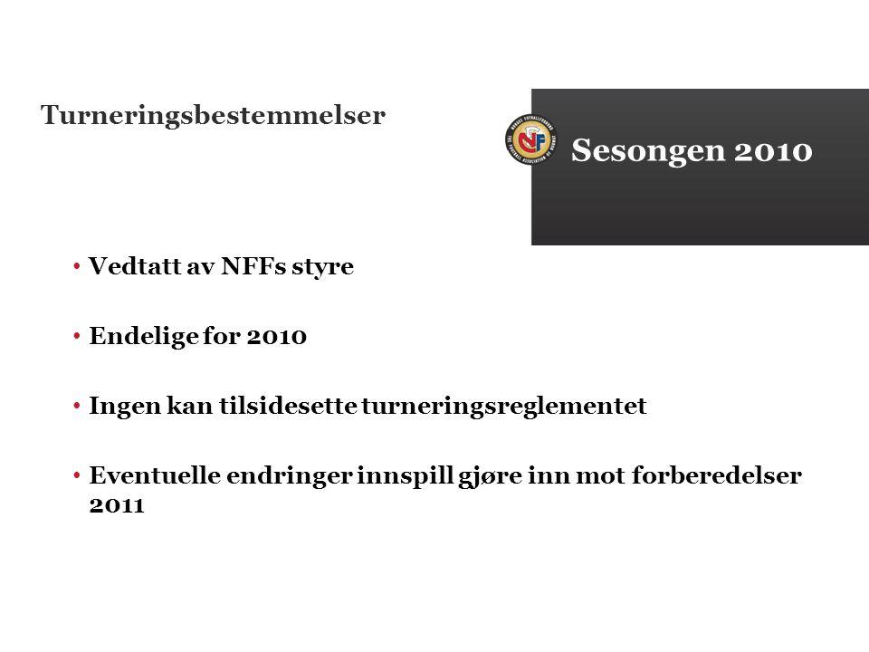 Turneringsbestemmelser Vedtatt av NFFs styre Endelige for 2010 Ingen kan tilsidesette turneringsreglementet Eventuelle endringer innspill gjøre inn mot forberedelser 2011 Sesongen 2010