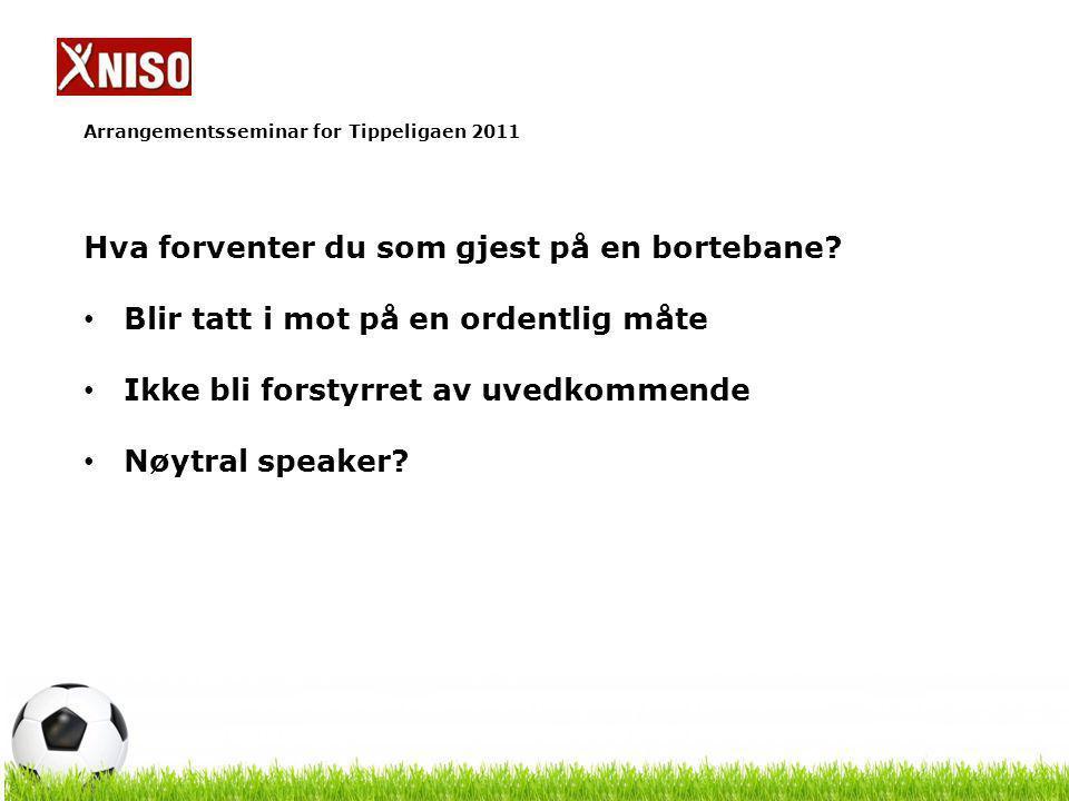 Arrangementsseminar for Tippeligaen 2011 Eventuelle ønsker og forbedringspotensialer: Forferdelig kjedelig musikk før kamp (og i pausen) på mange arenaer.