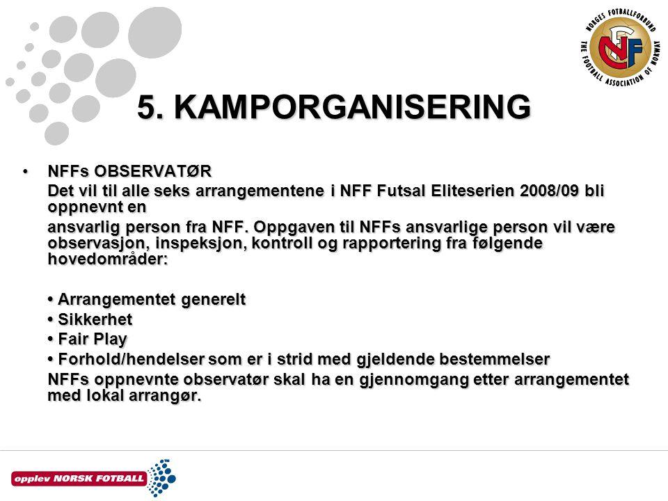 5. KAMPORGANISERING NFFs OBSERVATØRNFFs OBSERVATØR Det vil til alle seks arrangementene i NFF Futsal Eliteserien 2008/09 bli oppnevnt en ansvarlig per