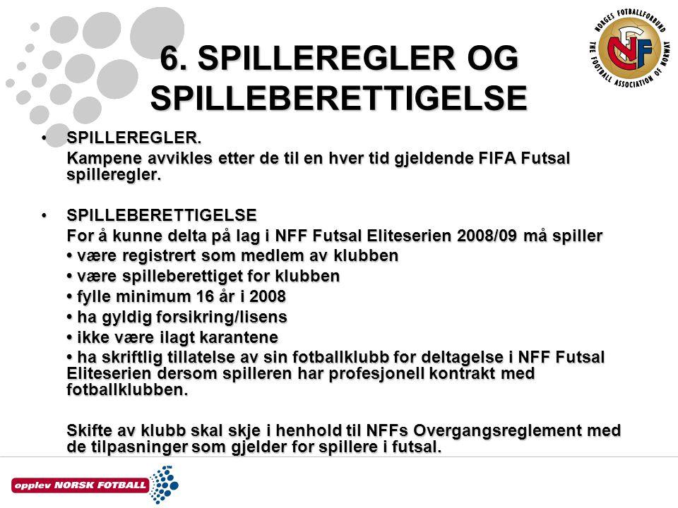 6. SPILLEREGLER OG SPILLEBERETTIGELSE SPILLEREGLER.SPILLEREGLER. Kampene avvikles etter de til en hver tid gjeldende FIFA Futsal spilleregler. SPILLEB