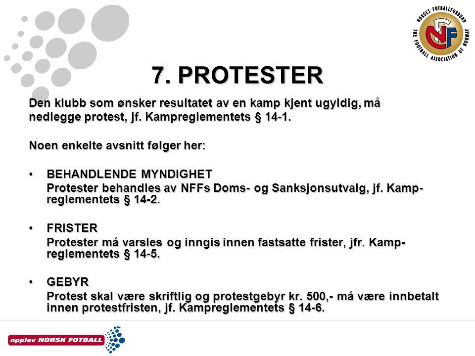7. PROTESTER Den klubb som ønsker resultatet av en kamp kjent ugyldig, må nedlegge protest, jf. Kampreglementets § 14-1. Noen enkelte avsnitt følger h