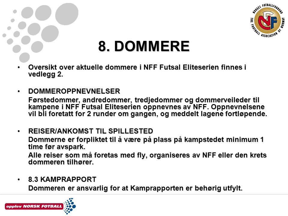 8. DOMMERE Oversikt over aktuelle dommere i NFF Futsal Eliteserien finnes i vedlegg 2.Oversikt over aktuelle dommere i NFF Futsal Eliteserien finnes i