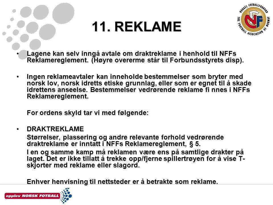 11. REKLAME Lagene kan selv inngå avtale om draktreklame i henhold til NFFs Reklamereglement. (Høyre overerme står til Forbundsstyrets disp).Lagene ka