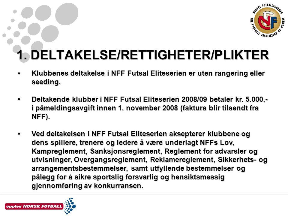 1. DELTAKELSE/RETTIGHETER/PLIKTER Klubbenes deltakelse i NFF Futsal Eliteserien er uten rangering eller seeding. Klubbenes deltakelse i NFF Futsal Eli