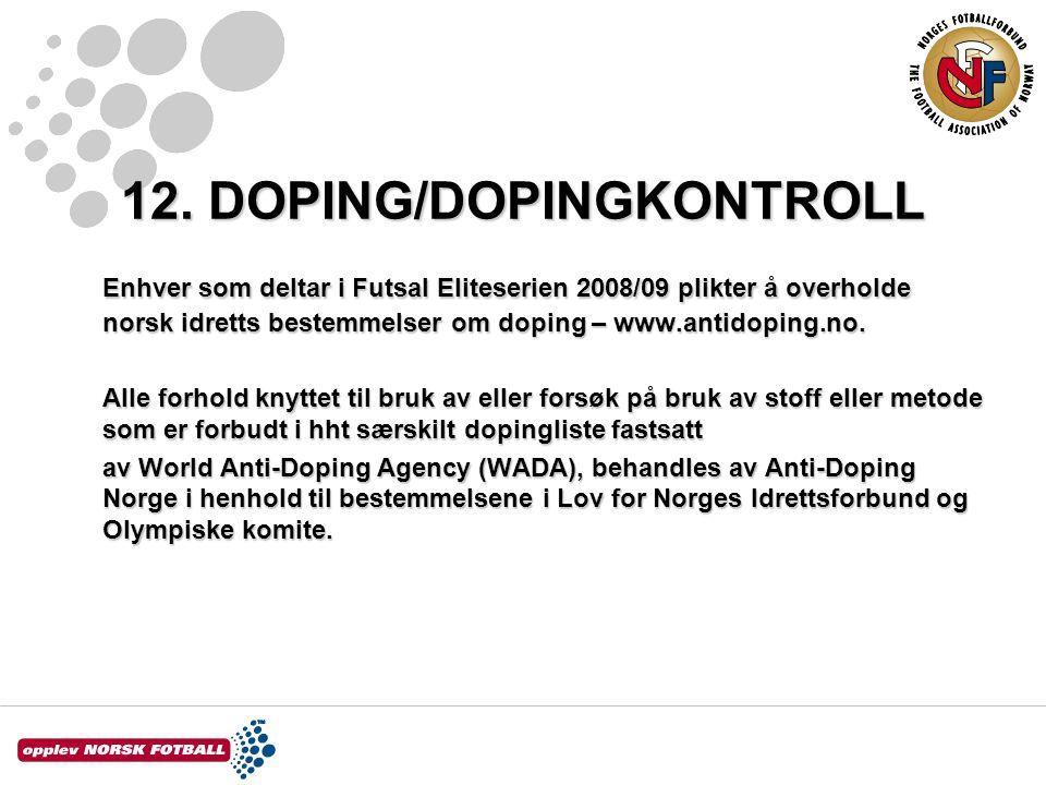12. DOPING/DOPINGKONTROLL Enhver som deltar i Futsal Eliteserien 2008/09 plikter å overholde norsk idretts bestemmelser om doping – www.antidoping.no.