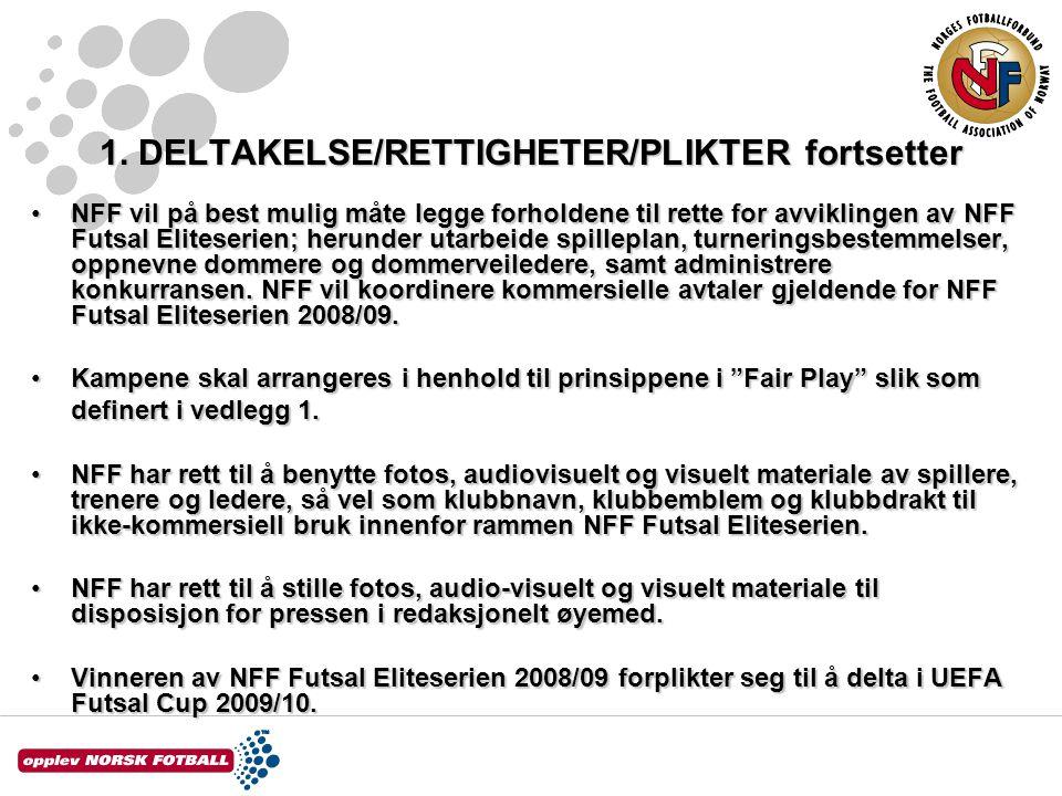 1. DELTAKELSE/RETTIGHETER/PLIKTER fortsetter NFF vil på best mulig måte legge forholdene til rette for avviklingen av NFF Futsal Eliteserien; herunder