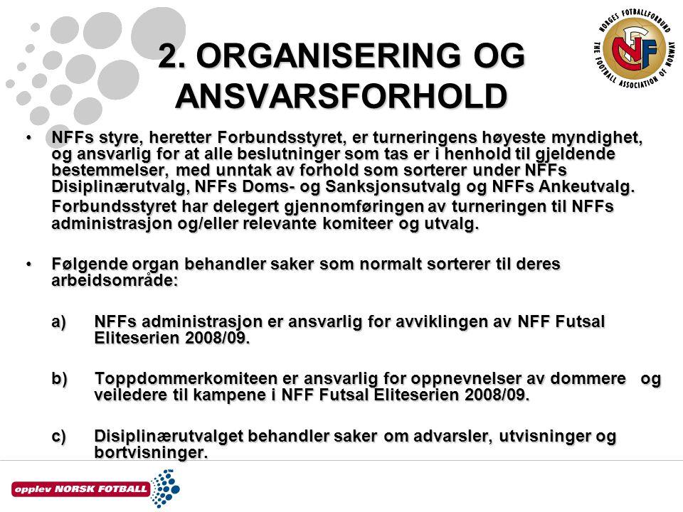 2. ORGANISERING OG ANSVARSFORHOLD NFFs styre, heretter Forbundsstyret, er turneringens høyeste myndighet, og ansvarlig for at alle beslutninger som ta