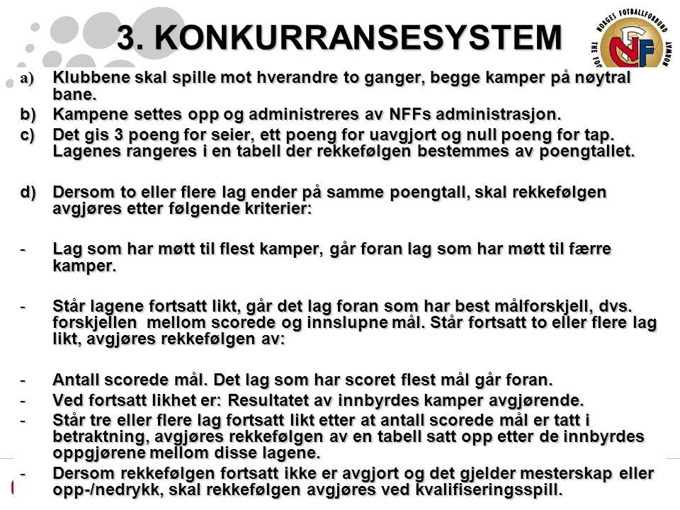 3. KONKURRANSESYSTEM a) Klubbene skal spille mot hverandre to ganger, begge kamper på nøytral bane. b) Kampene settes opp og administreres av NFFs adm