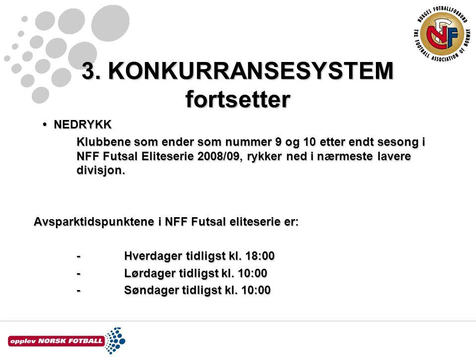 3. KONKURRANSESYSTEM fortsetter NEDRYKK NEDRYKK Klubbene som ender som nummer 9 og 10 etter endt sesong i NFF Futsal Eliteserie 2008/09, rykker ned i