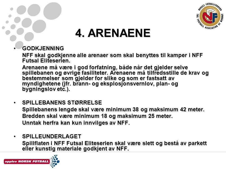 4. ARENAENE GODKJENNINGGODKJENNING NFF skal godkjenne alle arenaer som skal benyttes til kamper i NFF Futsal Eliteserien. Arenaene må være i god forfa