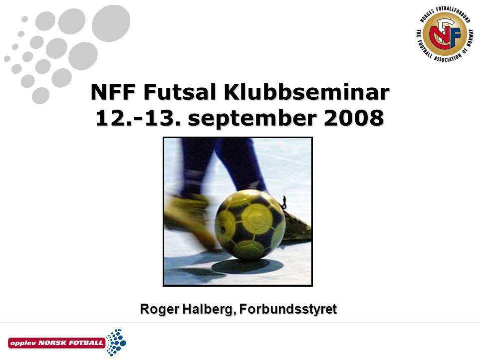 NFF Futsal Klubbseminar 12.-13. september 2008 Roger Halberg, Forbundsstyret