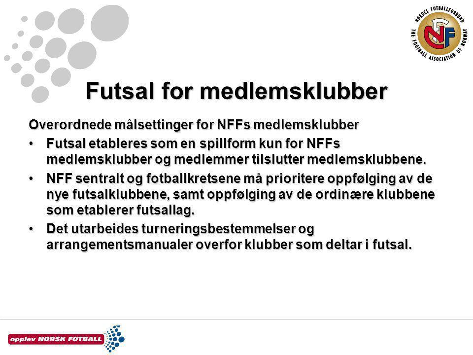 Futsal for medlemsklubber Overordnede målsettinger for NFFs medlemsklubber Futsal etableres som en spillform kun for NFFs medlemsklubber og medlemmer tilslutter medlemsklubbene.Futsal etableres som en spillform kun for NFFs medlemsklubber og medlemmer tilslutter medlemsklubbene.