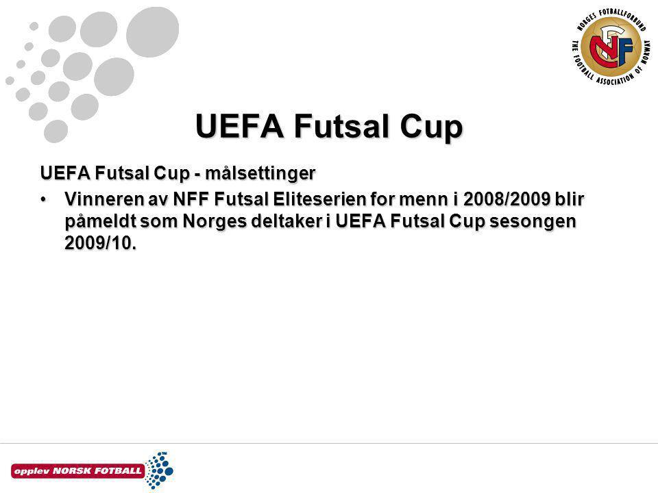 UEFA Futsal Cup UEFA Futsal Cup - målsettinger Vinneren av NFF Futsal Eliteserien for menn i 2008/2009 blir påmeldt som Norges deltaker i UEFA Futsal Cup sesongen 2009/10.Vinneren av NFF Futsal Eliteserien for menn i 2008/2009 blir påmeldt som Norges deltaker i UEFA Futsal Cup sesongen 2009/10.