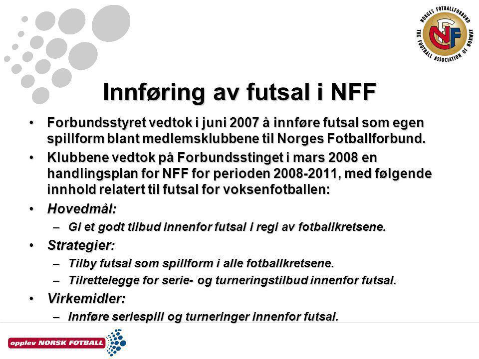 På bakgrunn av tidligere vedtak i Forbundsstyret om å innføre futsal som egen spillform, samt NFFs Handlingsplan for perioden 2008-2011, har Forbundsstyret vedtatt et strategidokument for futsal, for topp- og breddefotballen, for perioden 2008-2011.På bakgrunn av tidligere vedtak i Forbundsstyret om å innføre futsal som egen spillform, samt NFFs Handlingsplan for perioden 2008-2011, har Forbundsstyret vedtatt et strategidokument for futsal, for topp- og breddefotballen, for perioden 2008-2011.