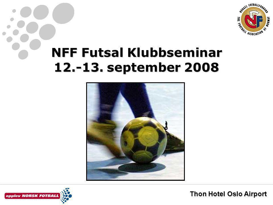 NFF Futsal Klubbseminar 12.-13. september 2008 Thon Hotel Oslo Airport
