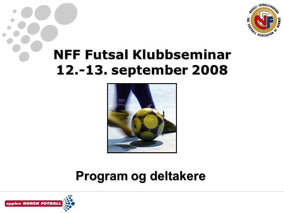 NFF Futsal Klubbseminar 12.-13. september 2008 Program og deltakere