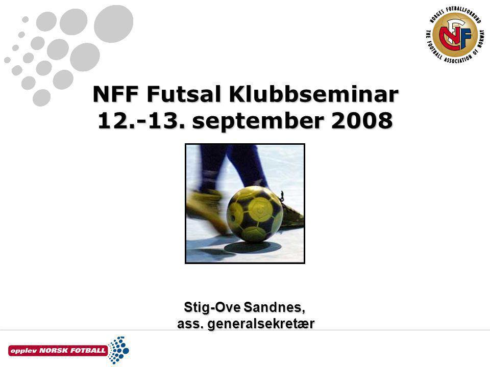 NFF Futsal Klubbseminar 12.-13. september 2008 Stig-Ove Sandnes, ass. generalsekretær