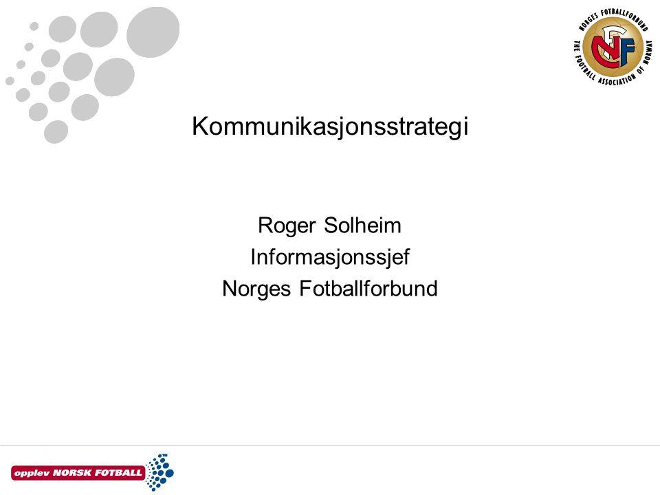 Kommunikasjonsstrategi Roger Solheim Informasjonssjef Norges Fotballforbund