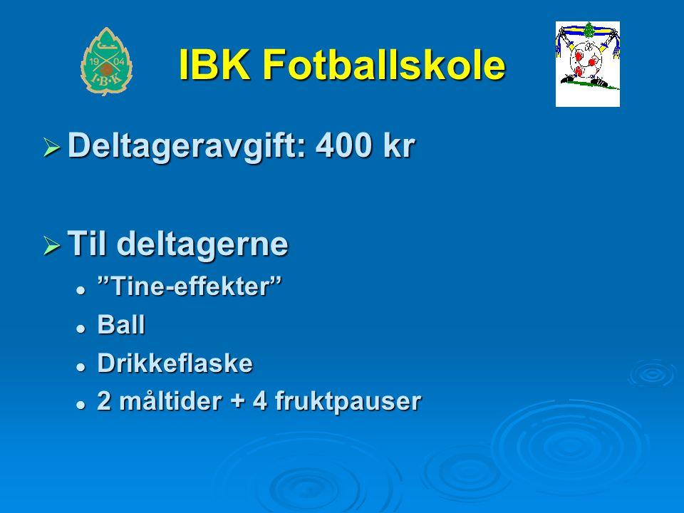IBK Fotballskole  Deltageravgift: 400 kr  Til deltagerne Tine-effekter Tine-effekter Ball Ball Drikkeflaske Drikkeflaske 2 måltider + 4 fruktpauser 2 måltider + 4 fruktpauser