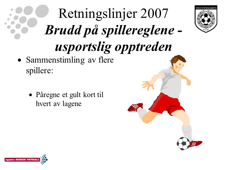 Retningslinjer 2007 Brudd på spillereglene - usportslig opptreden  Sammenstimling av flere spillere:  Påregne et gult kort til hvert av lagene