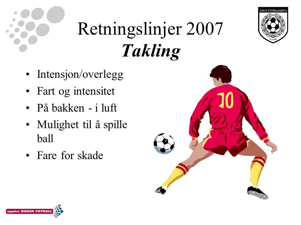 Retningslinjer 2007 Takling Intensjon/overlegg Fart og intensitet På bakken - i luft Mulighet til å spille ball Fare for skade