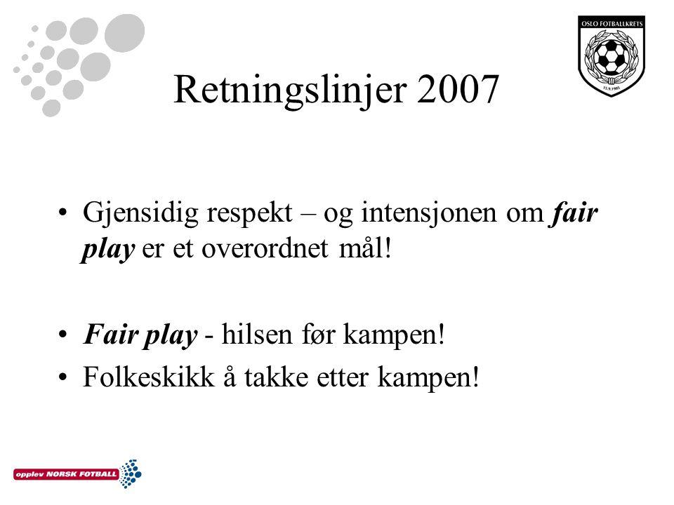 Retningslinjer 2007 Gjensidig respekt – og intensjonen om fair play er et overordnet mål.