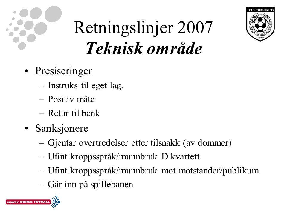 Retningslinjer 2007 Teknisk område Presiseringer –Instruks til eget lag.