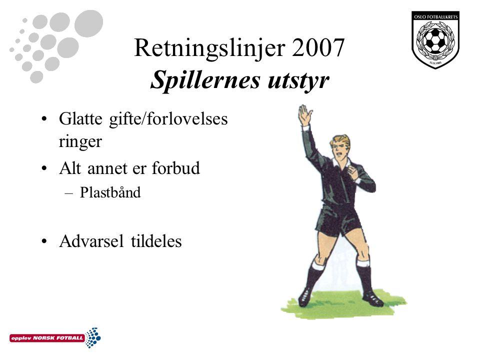 Retningslinjer 2007 Spillernes utstyr Glatte gifte/forlovelses ringer Alt annet er forbud –Plastbånd Advarsel tildeles