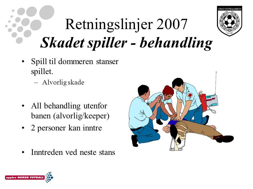 Retningslinjer 2007 Skadet spiller - behandling Spill til dommeren stanser spillet.