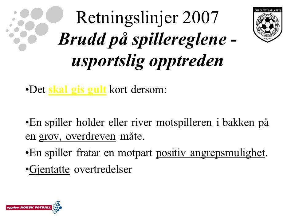 Retningslinjer 2007 Brudd på spillereglene - usportslig opptreden Det skal gis gult kort dersom: En spiller holder eller river motspilleren i bakken på en grov, overdreven måte.