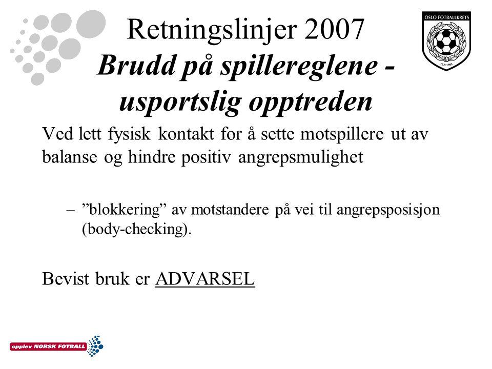 Retningslinjer 2007 Brudd på spillereglene - usportslig opptreden Ved lett fysisk kontakt for å sette motspillere ut av balanse og hindre positiv angrepsmulighet – blokkering av motstandere på vei til angrepsposisjon (body-checking).