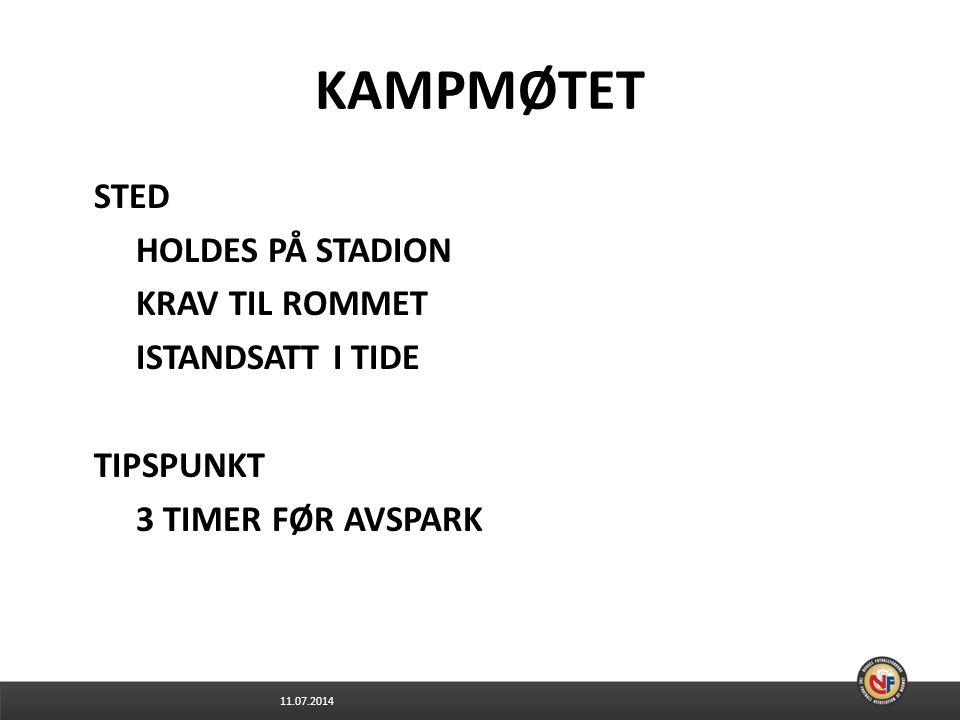 11.07.2014 KAMPMØTET STED HOLDES PÅ STADION KRAV TIL ROMMET ISTANDSATT I TIDE TIPSPUNKT 3 TIMER FØR AVSPARK