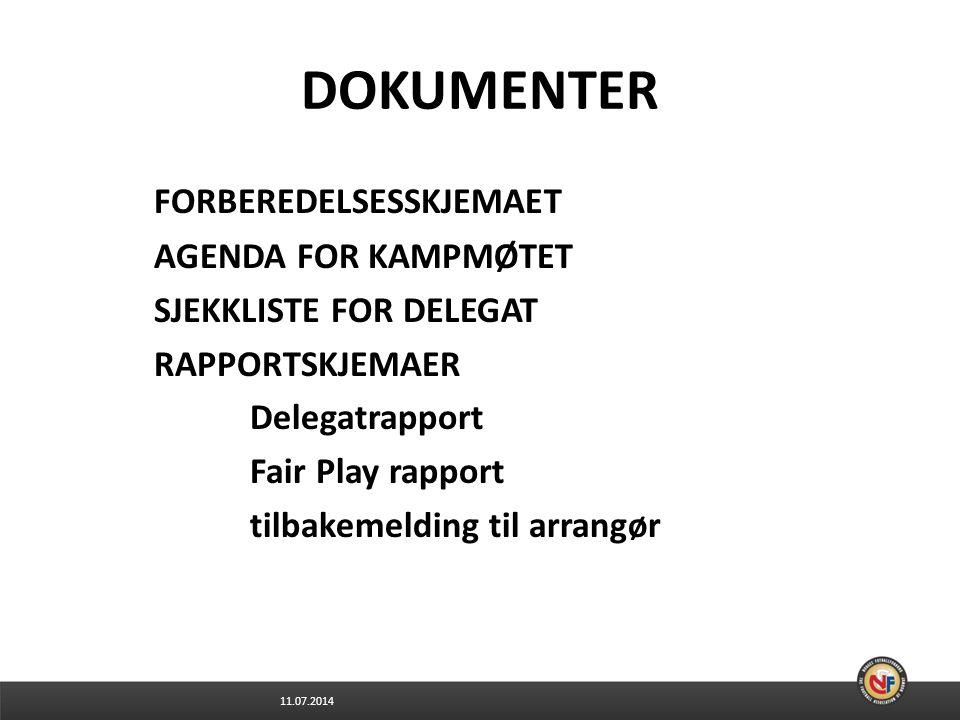 11.07.2014 DOKUMENTER FORBEREDELSESSKJEMAET AGENDA FOR KAMPMØTET SJEKKLISTE FOR DELEGAT RAPPORTSKJEMAER Delegatrapport Fair Play rapport tilbakemelding til arrangør
