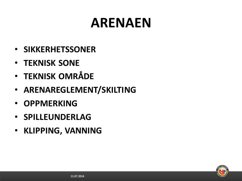 11.07.2014 ARENAEN SIKKERHETSSONER TEKNISK SONE TEKNISK OMRÅDE ARENAREGLEMENT/SKILTING OPPMERKING SPILLEUNDERLAG KLIPPING, VANNING
