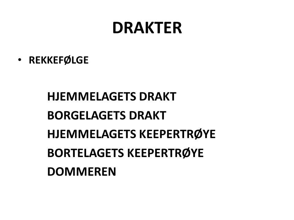 DRAKTER REKKEFØLGE HJEMMELAGETS DRAKT BORGELAGETS DRAKT HJEMMELAGETS KEEPERTRØYE BORTELAGETS KEEPERTRØYE DOMMEREN