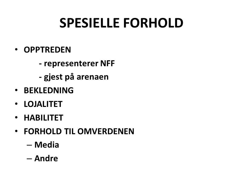 SPESIELLE FORHOLD OPPTREDEN - representerer NFF - gjest på arenaen BEKLEDNING LOJALITET HABILITET FORHOLD TIL OMVERDENEN – Media – Andre