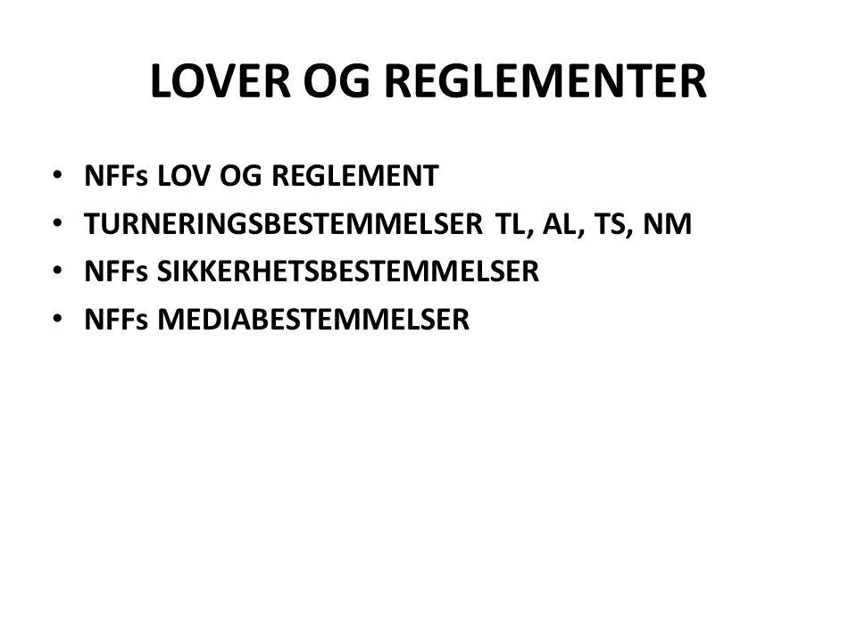LOVER OG REGLEMENTER NFFs LOV OG REGLEMENT TURNERINGSBESTEMMELSER TL, AL, TS, NM NFFs SIKKERHETSBESTEMMELSER NFFs MEDIABESTEMMELSER