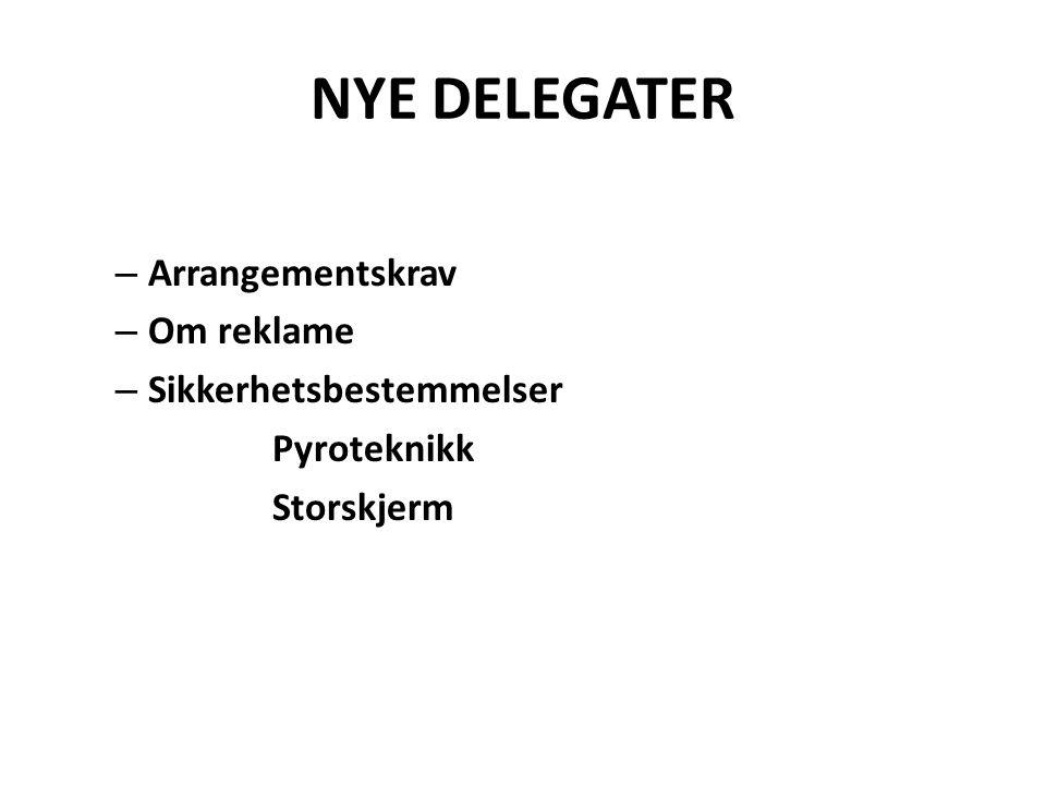 NYE DELEGATER – Arrangementskrav – Om reklame – Sikkerhetsbestemmelser Pyroteknikk Storskjerm