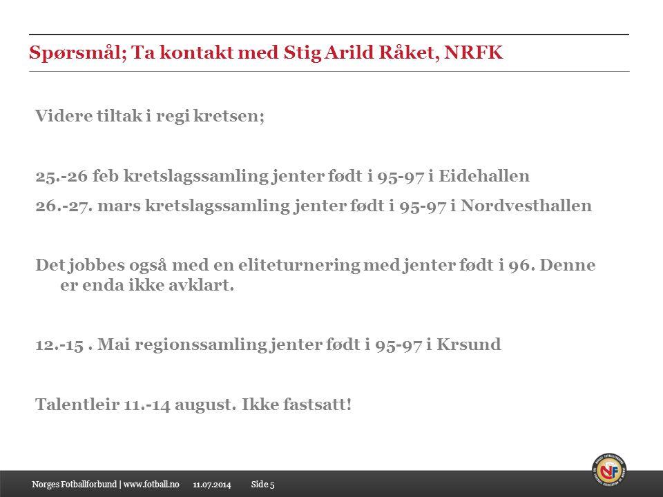 11.07.2014 Spørsmål; Ta kontakt med Stig Arild Råket, NRFK Norges Fotballforbund | www.fotball.noSide 5 Videre tiltak i regi kretsen; 25.-26 feb kretslagssamling jenter født i 95-97 i Eidehallen 26.-27.