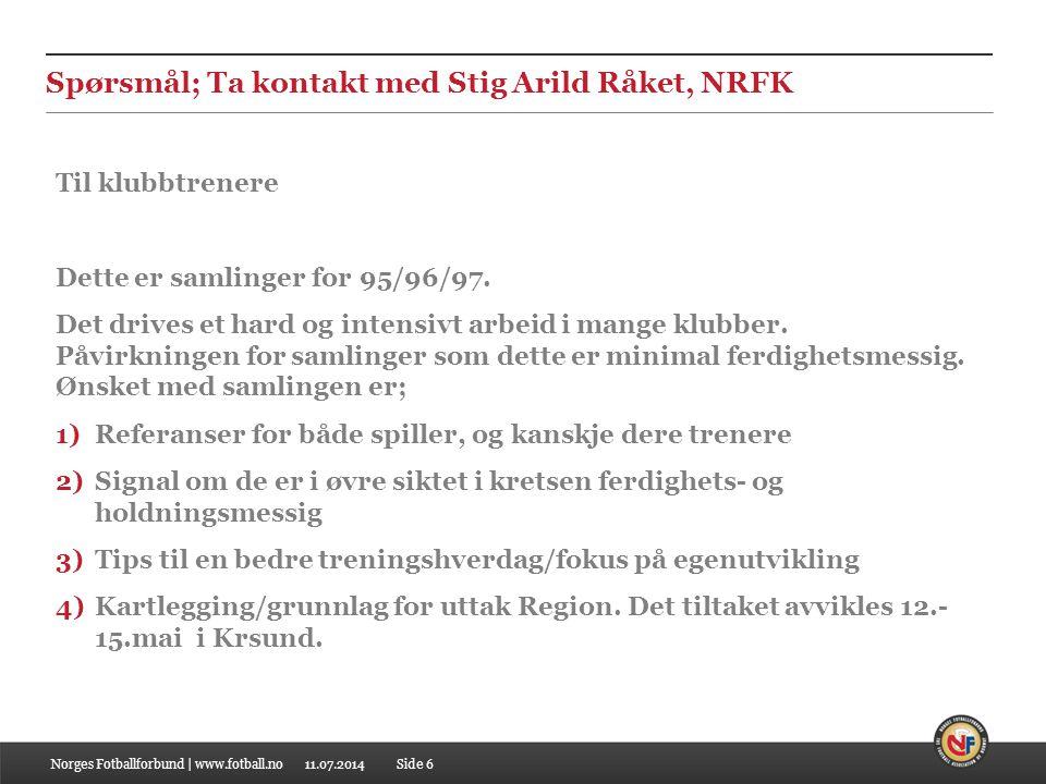 11.07.2014 Spørsmål; Ta kontakt med Stig Arild Råket, NRFK Norges Fotballforbund | www.fotball.noSide 6 Til klubbtrenere Dette er samlinger for 95/96/97.