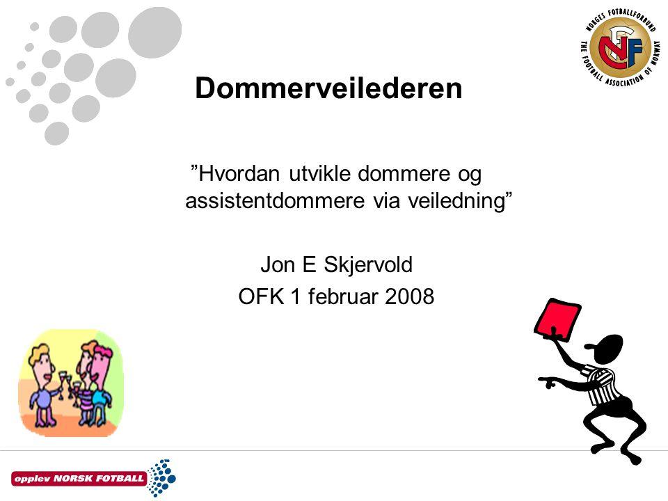 """Dommerveilederen """"Hvordan utvikle dommere og assistentdommere via veiledning"""" Jon E Skjervold OFK 1 februar 2008"""