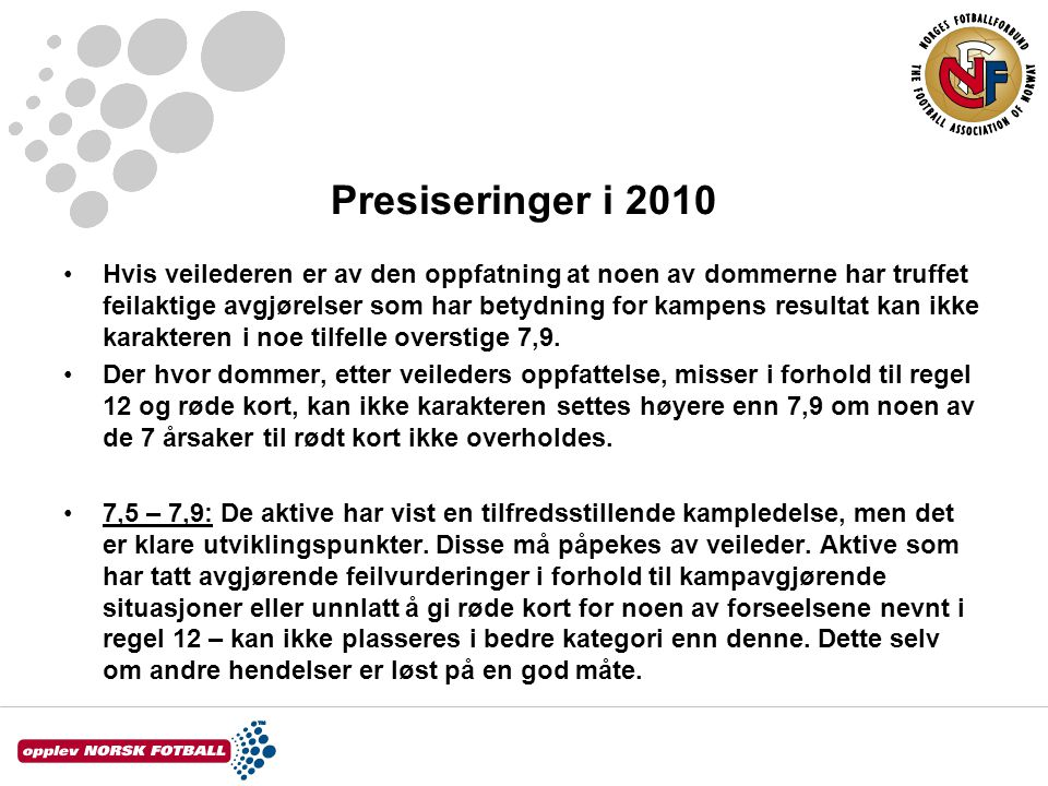 Presiseringer i 2010 Hvis veilederen er av den oppfatning at noen av dommerne har truffet feilaktige avgjørelser som har betydning for kampens resultat kan ikke karakteren i noe tilfelle overstige 7,9.