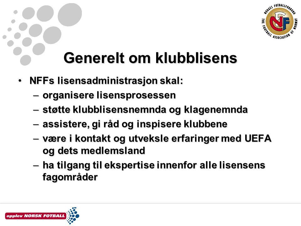 Generelt om klubblisens NFFs lisensadministrasjon skal:NFFs lisensadministrasjon skal: –organisere lisensprosessen –støtte klubblisensnemnda og klagenemnda –assistere, gi råd og inspisere klubbene –være i kontakt og utveksle erfaringer med UEFA og dets medlemsland –ha tilgang til ekspertise innenfor alle lisensens fagområder